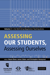 Assessing Our Students, Assessing Ourselves: Volume 3 in the Rethinking Negotiation Teaching Series by Christopher Honeyman, James Coben, and Noam Ebner