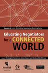Educating Negotiators for a Connected World: Volume 4 in the Rethinking Negotiation Teaching Series by Christopher Honeyman, James Coben, and Andrew Wei-Min Lee